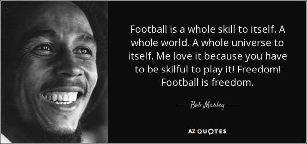 quote-football-is-a-whole-skill-to-itself-a-whole-world-a-whole-universe-to-itself-me-love-bob-marley-131-75-45